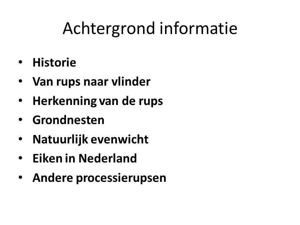 Achtergrond informatie Historie Van rups naar vlinder Herkenning van de rups Grondnesten Natuurlijk evenwicht Eiken in Nederland Andere processierupsen