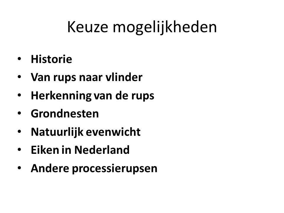 Keuze mogelijkheden Historie Van rups naar vlinder Herkenning van de rups Grondnesten Natuurlijk evenwicht Eiken in Nederland Andere processierupsen