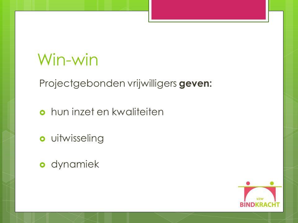 Win-win Projectgebonden vrijwilligers geven:  hun inzet en kwaliteiten  uitwisseling  dynamiek