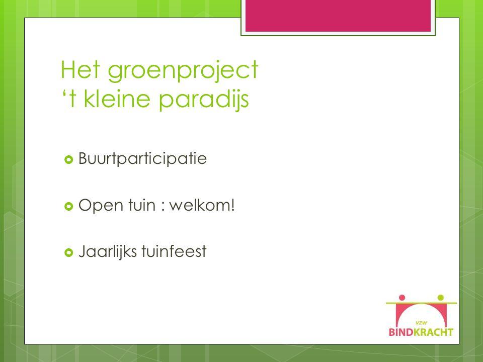 Het groenproject 't kleine paradijs  Buurtparticipatie  Open tuin : welkom!  Jaarlijks tuinfeest