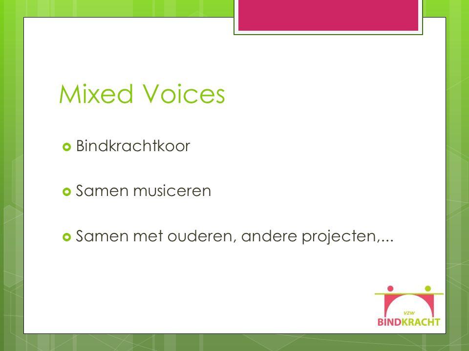 Mixed Voices  Bindkrachtkoor  Samen musiceren  Samen met ouderen, andere projecten,...