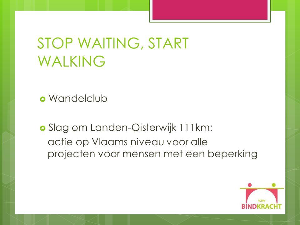 STOP WAITING, START WALKING  Wandelclub  Slag om Landen-Oisterwijk 111km: actie op Vlaams niveau voor alle projecten voor mensen met een beperking