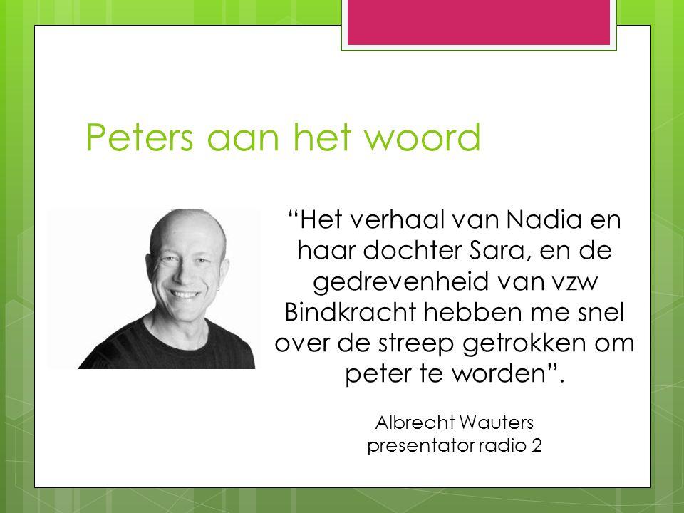 Peters aan het woord Het verhaal van Nadia en haar dochter Sara, en de gedrevenheid van vzw Bindkracht hebben me snel over de streep getrokken om peter te worden .