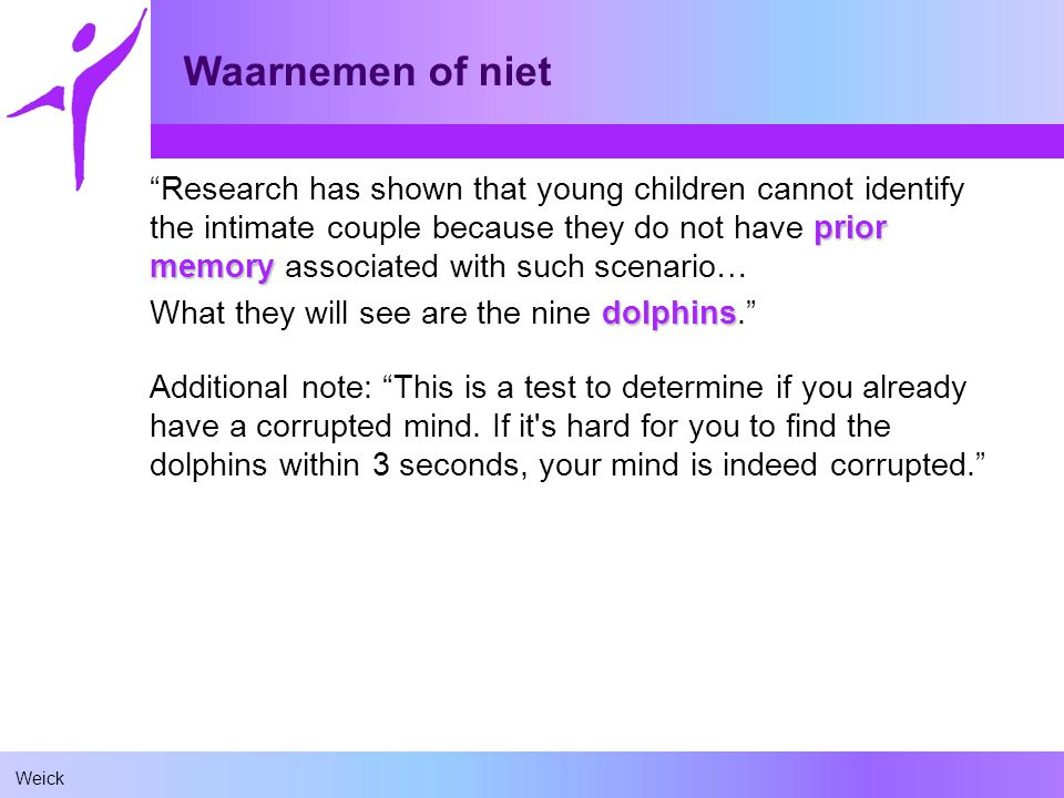 "Weick Waarnemen of niet prior memory ""Research has shown that young children cannot identify the intimate couple because they do not have prior memory"