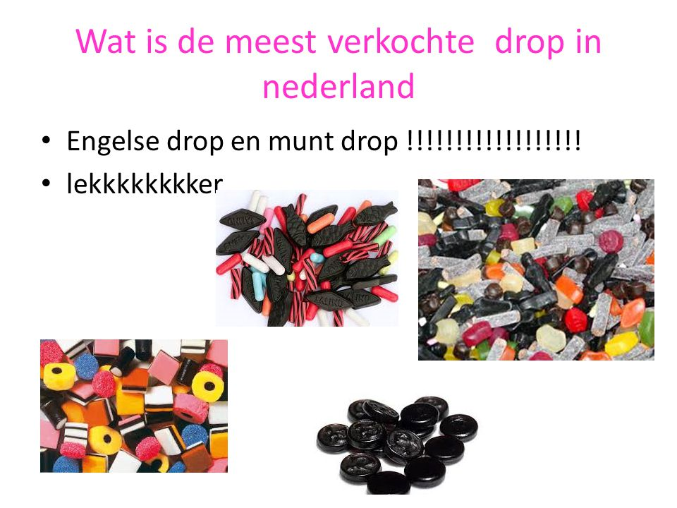 Wat is de meest verkochte drop in nederland Engelse drop en munt drop !!!!!!!!!!!!!!!!!! lekkkkkkkker
