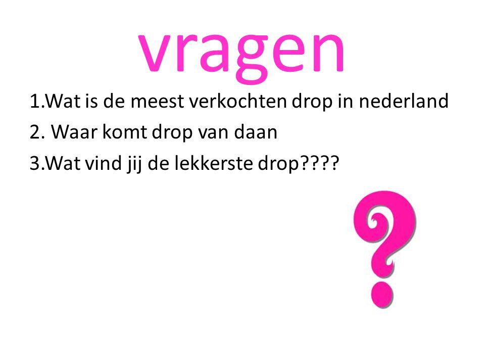 vragen 1.Wat is de meest verkochten drop in nederland 2. Waar komt drop van daan 3.Wat vind jij de lekkerste drop????