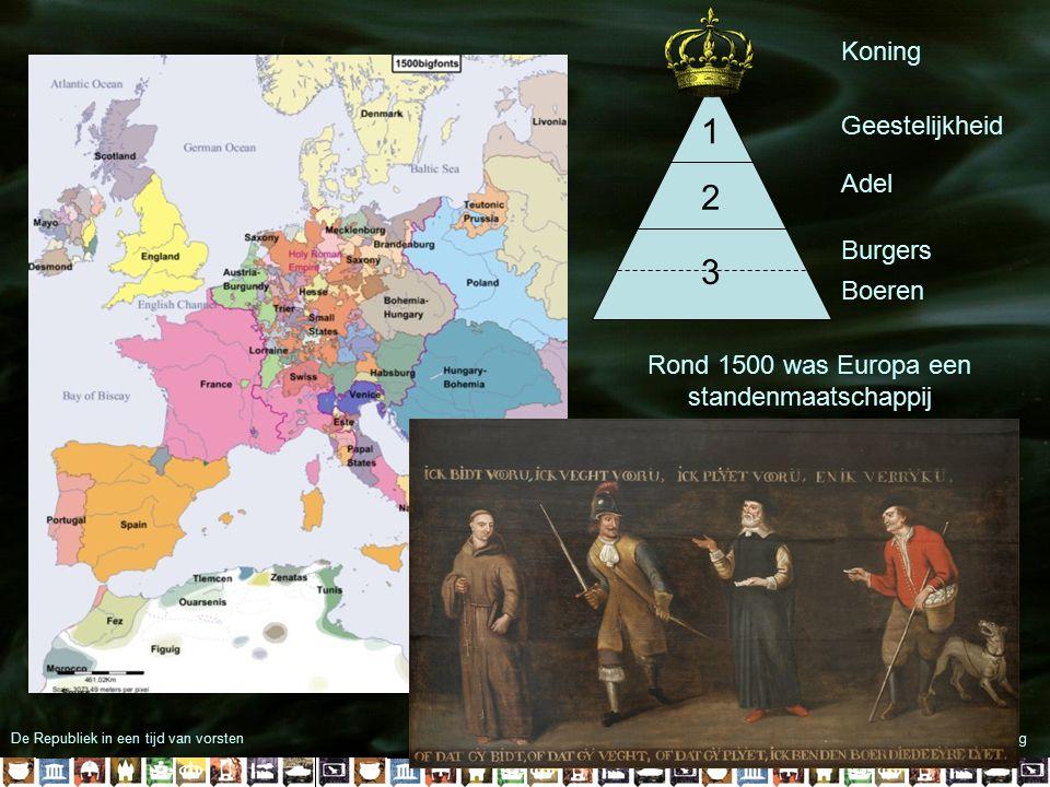 De Republiek in een tijd van vorstenInleiding 3 2 1 Geestelijkheid Adel Burgers Boeren Koning Rond 1500 was Europa een standenmaatschappij