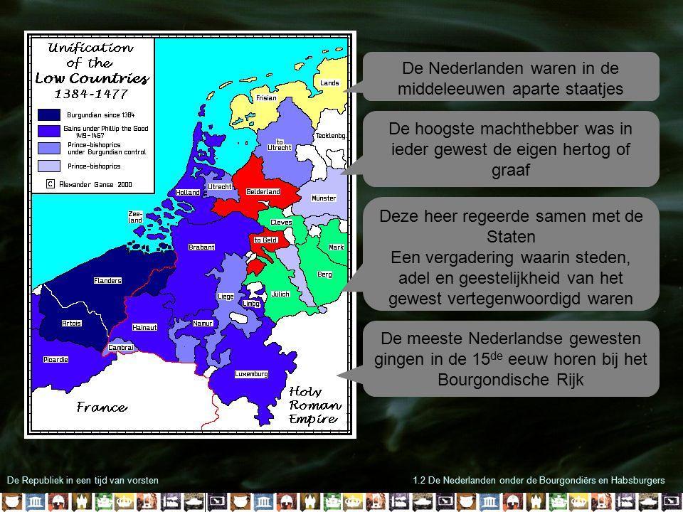 De Republiek in een tijd van vorsten1.2 De Nederlanden onder de Bourgondiërs en Habsburgers De Nederlanden waren in de middeleeuwen aparte staatjes De