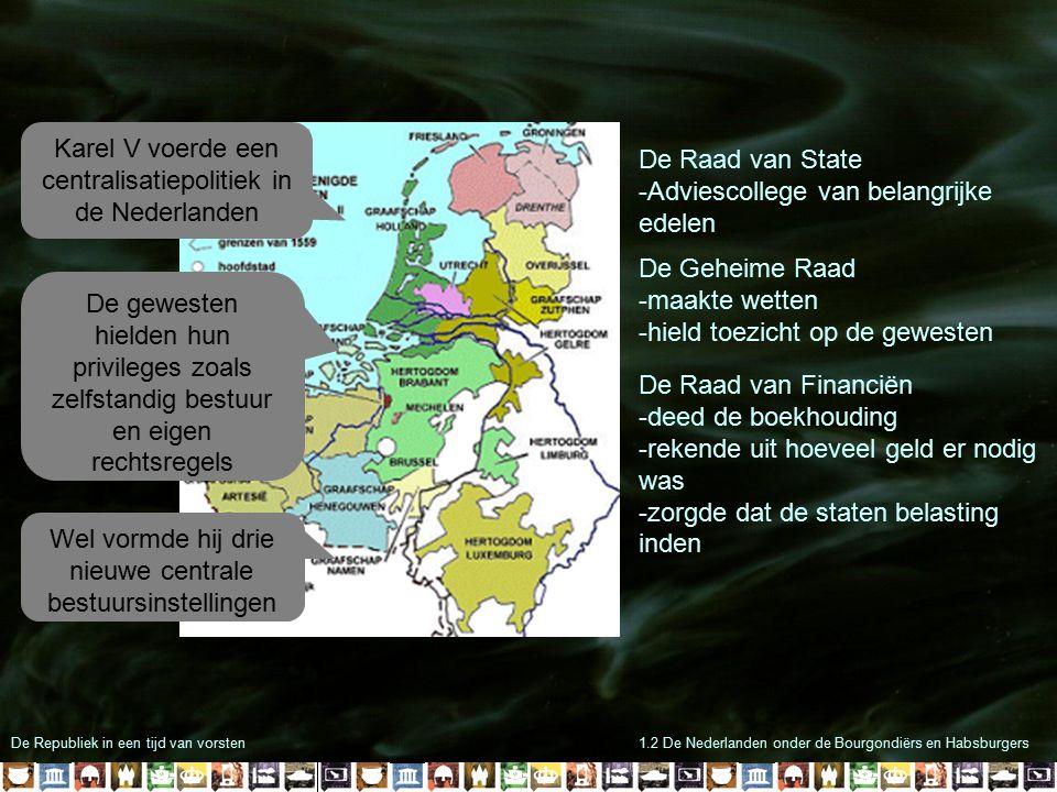 De Republiek in een tijd van vorsten1.2 De Nederlanden onder de Bourgondiërs en Habsburgers Karel V voerde een centralisatiepolitiek in de Nederlanden