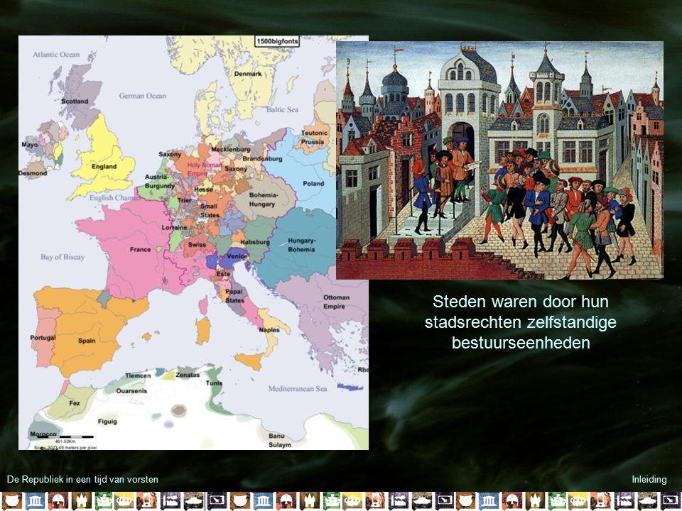 De Republiek in een tijd van vorstenInleiding Steden waren door hun stadsrechten zelfstandige bestuurseenheden