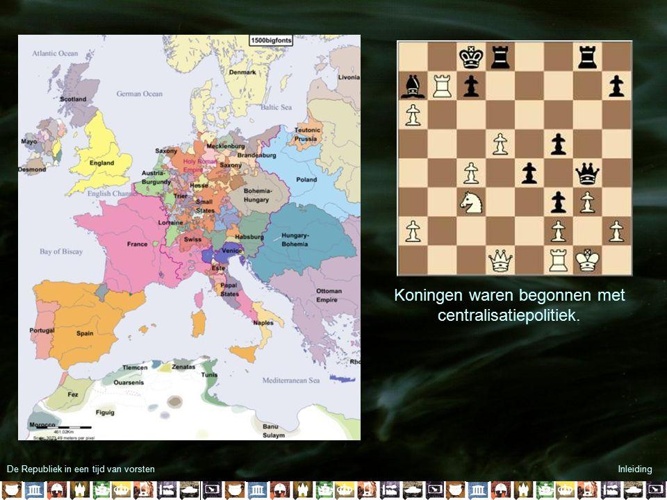 De Republiek in een tijd van vorstenInleiding Koningen waren begonnen met centralisatiepolitiek.