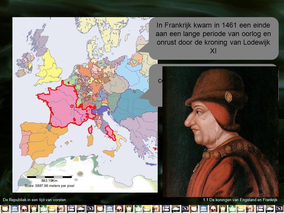 De Republiek in een tijd van vorsten1.1 De koningen van Engeland en Frankrijk In Frankrijk kwam in 1461 een einde aan een lange periode van oorlog en
