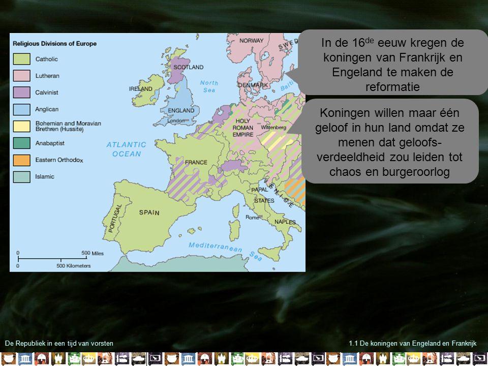De Republiek in een tijd van vorsten1.1 De koningen van Engeland en Frankrijk In de 16 de eeuw kregen de koningen van Frankrijk en Engeland te maken d