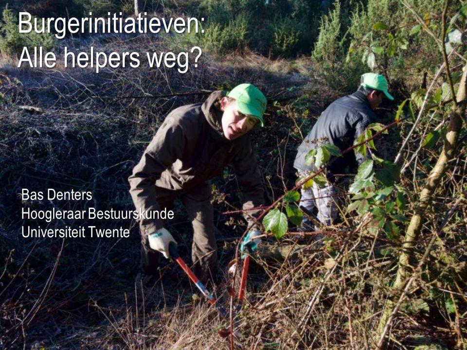 1 Burgerinitiatieven: Alle helpers weg? Bas Denters Hoogleraar Bestuurskunde Universiteit Twente