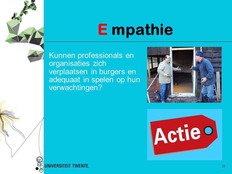 22 E mpathie Kunnen professionals en organisaties zich verplaatsen in burgers en adequaat in spelen op hun verwachtingen?