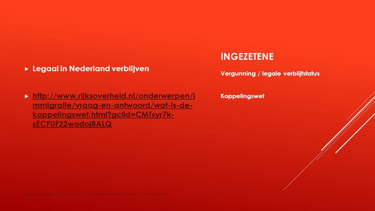 INGEZETENE  Legaal in Nederland verblijven  http://www.rijksoverheid.nl/onderwerpen/i mmigratie/vraag-en-antwoord/wat-is-de- koppelingswet.html?gcli