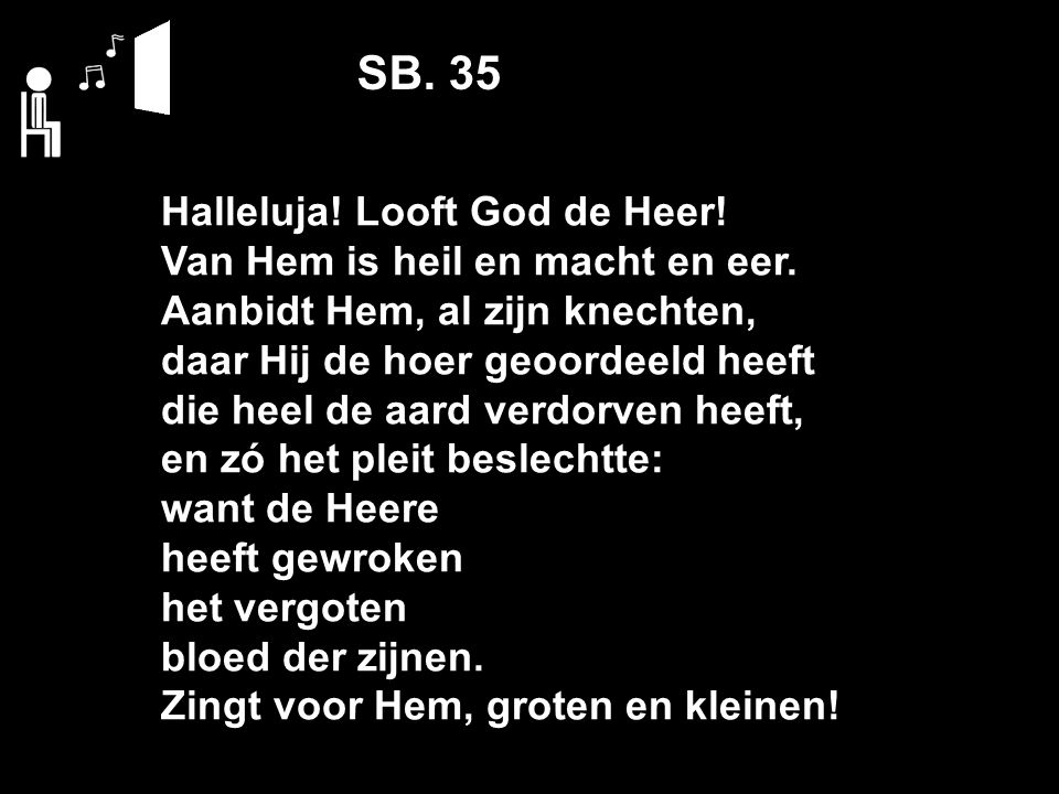 SB. 35 Halleluja. Looft God de Heer. Van Hem is heil en macht en eer.