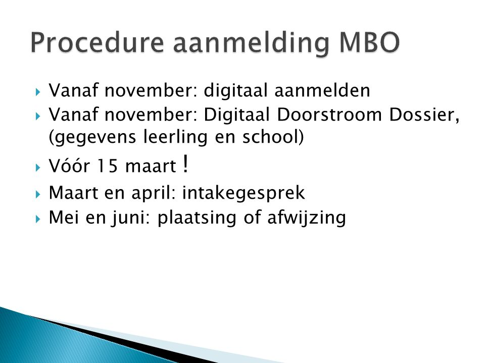  Vanaf november: digitaal aanmelden  Vanaf november: Digitaal Doorstroom Dossier, (gegevens leerling en school)  Vóór 15 maart !  Maart en april: