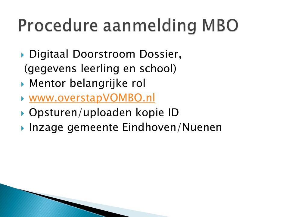  Digitaal Doorstroom Dossier, (gegevens leerling en school)  Mentor belangrijke rol  www.overstapVOMBO.nl www.overstapVOMBO.nl  Opsturen/uploaden
