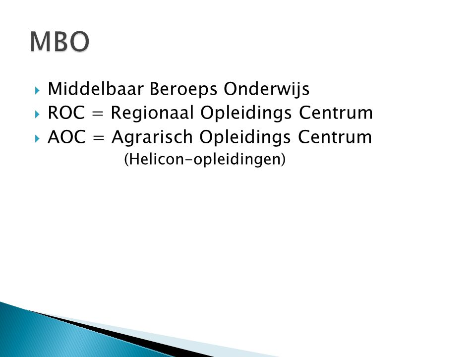  Middelbaar Beroeps Onderwijs  ROC = Regionaal Opleidings Centrum  AOC = Agrarisch Opleidings Centrum (Helicon-opleidingen)