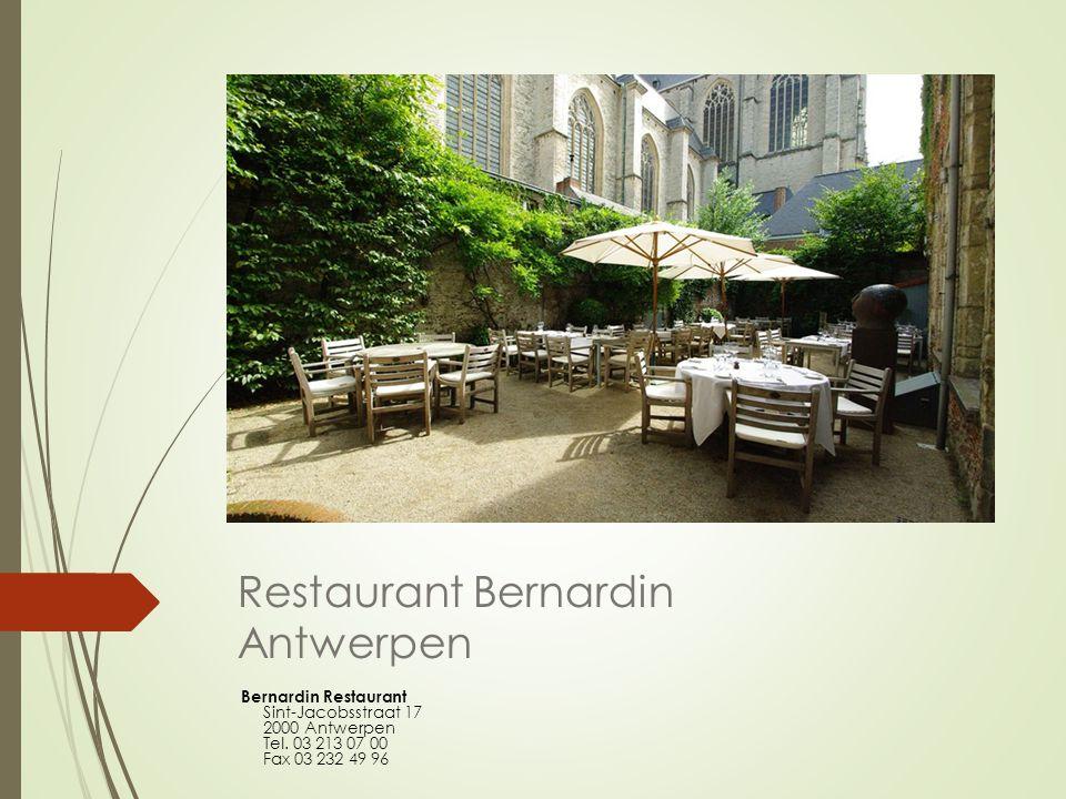 Restaurant Bernardin Antwerpen Bernardin Restaurant Sint-Jacobsstraat 17 2000 Antwerpen Tel. 03 213 07 00 Fax 03 232 49 96