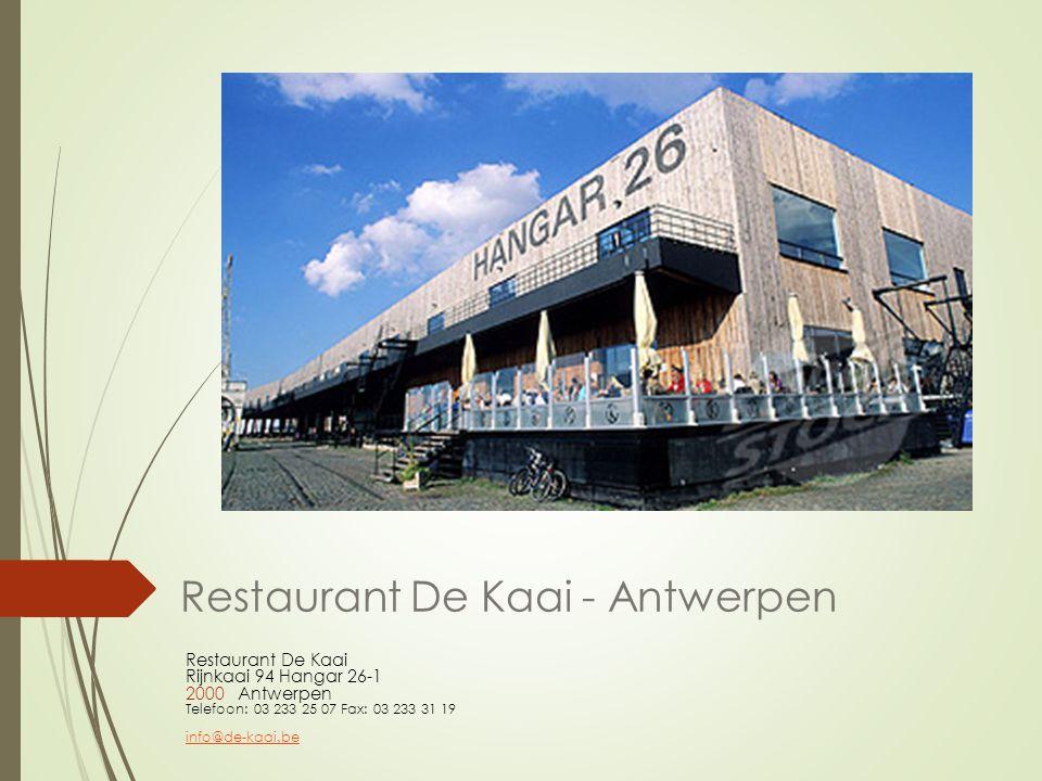 Restaurant De Kaai - Antwerpen Restaurant De Kaai Rijnkaai 94 Hangar 26-1 2000Antwerpen Telefoon: 03 233 25 07 Fax: 03 233 31 19 info@de-kaai.be
