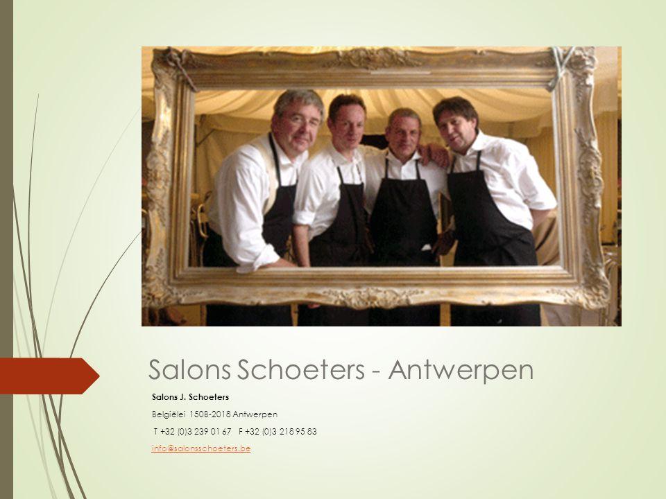 Salons Schoeters - Antwerpen Salons J. Schoeters Belgiëlei 150B-2018 Antwerpen T +32 (0)3 239 01 67 F +32 (0)3 218 95 83 info@salonsschoeters.be