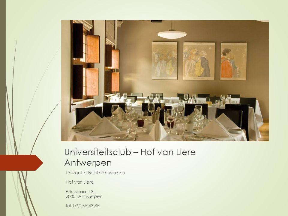 Universiteitsclub – Hof van Liere Antwerpen Universiteitsclub Antwerpen Hof van Liere Prinsstraat 13, 2000 Antwerpen tel. 03/265.43.85