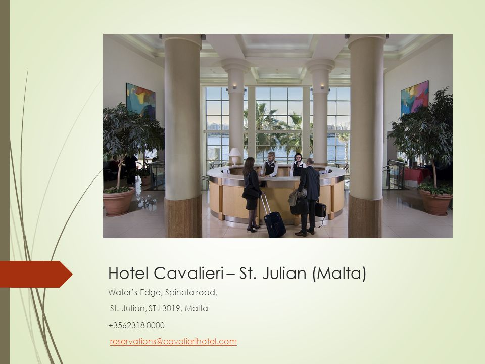 Hotel Cavalieri – St. Julian (Malta) Water's Edge, Spinola road, St. Julian, STJ 3019, Malta +3562318 0000 reservations@cavalierihotel.com