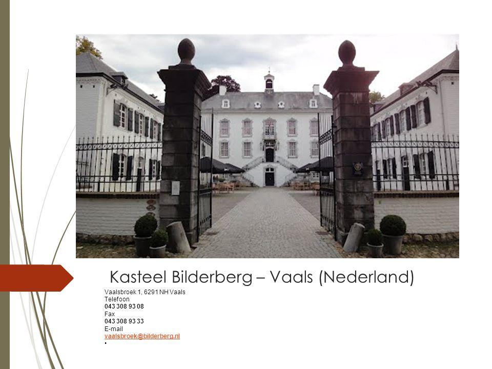 Kasteel Bilderberg – Vaals (Nederland) Vaalsbroek 1, 6291 NH Vaals Telefoon 043 308 93 08 Fax 043 308 93 33 E-mail vaalsbroek@bilderberg.nl