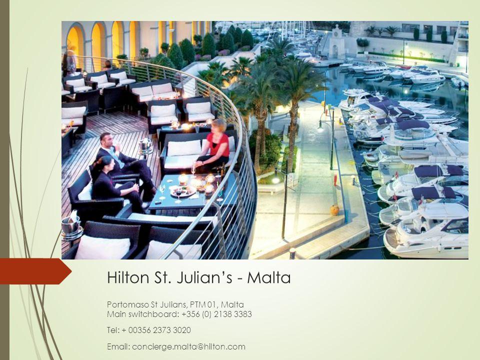 Hilton St. Julian's - Malta Portomaso St Julians, PTM 01, Malta Main switchboard: +356 (0) 2138 3383 Tel: + 00356 2373 3020 Email: concierge.malta@hil