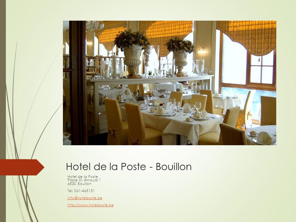 Hotel de la Poste - Bouillon Hotel de la Poste Place St. Arnould 1 6830 Bouillon Tel. 061-465151 info@hotelposte.be http://www.hotelposte.be