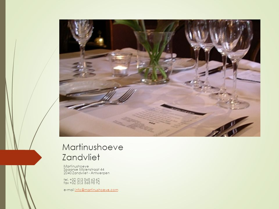 Martinushoeve Zandvliet Martinushoeve Spaanse Molenstraat 44 2040 Zandvliet - Antwerpen tel. +32 (0)3 568 63 42 fax +32 (0)3 568 98 92 e-mail info@mar