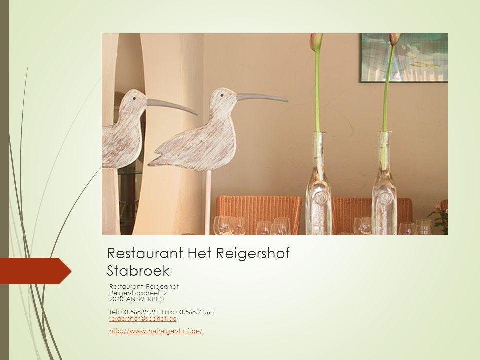 Restaurant Het Reigershof Stabroek Restaurant Reigershof Reigersbosdreef 2 2040 ANTWERPEN Tel: 03.568.96.91 Fax: 03.568.71.63 reigershof@scarlet.be re
