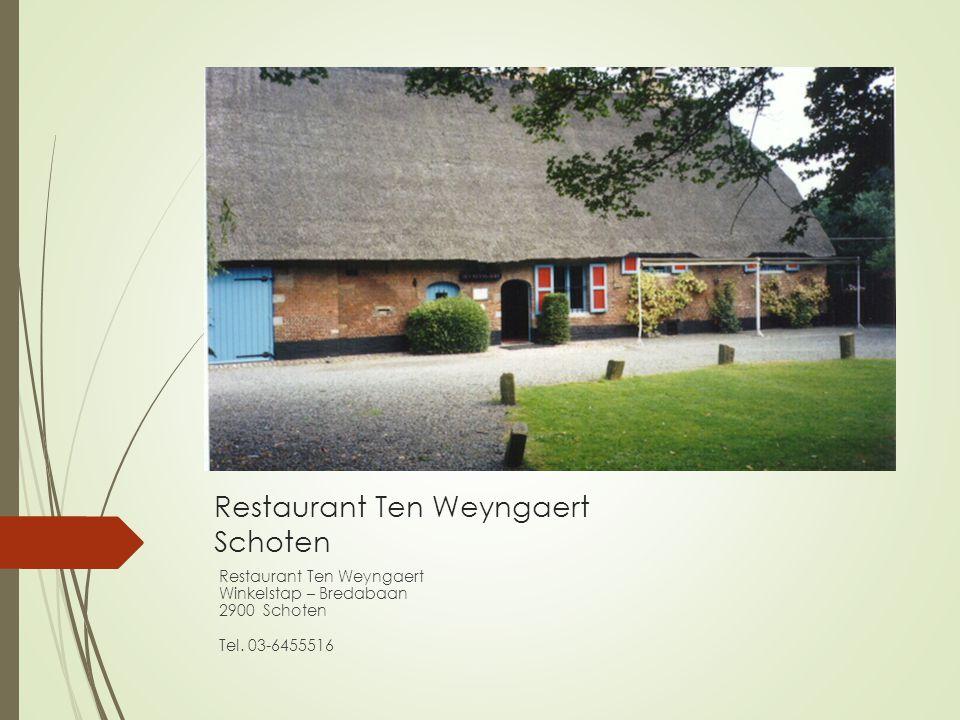 Restaurant Ten Weyngaert Schoten Restaurant Ten Weyngaert Winkelstap – Bredabaan 2900 Schoten Tel. 03-6455516