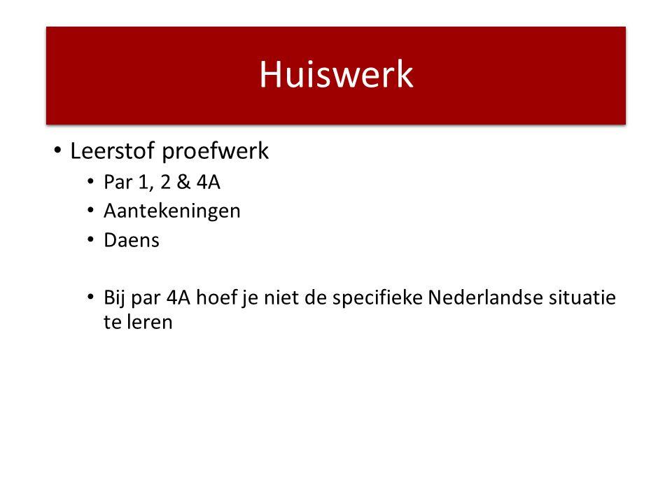 Huiswerk Leerstof proefwerk Par 1, 2 & 4A Aantekeningen Daens Bij par 4A hoef je niet de specifieke Nederlandse situatie te leren