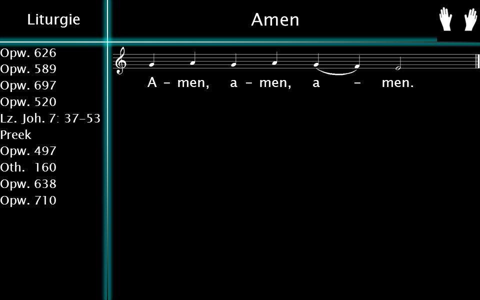 Liturgie Opw.626 Opw.589 Opw.697 Opw.520 Lz.Joh. 7: 37-53 Preek Opw.497 Oth.160 Opw.638 Opw.710 Amen A-men, a-men, a-men.
