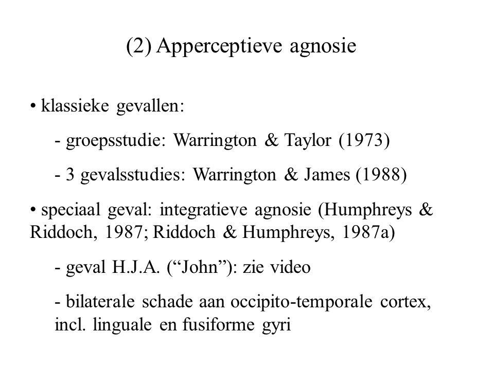 (2) Apperceptieve agnosie klassieke gevallen: - groepsstudie: Warrington & Taylor (1973) - 3 gevalsstudies: Warrington & James (1988) speciaal geval:
