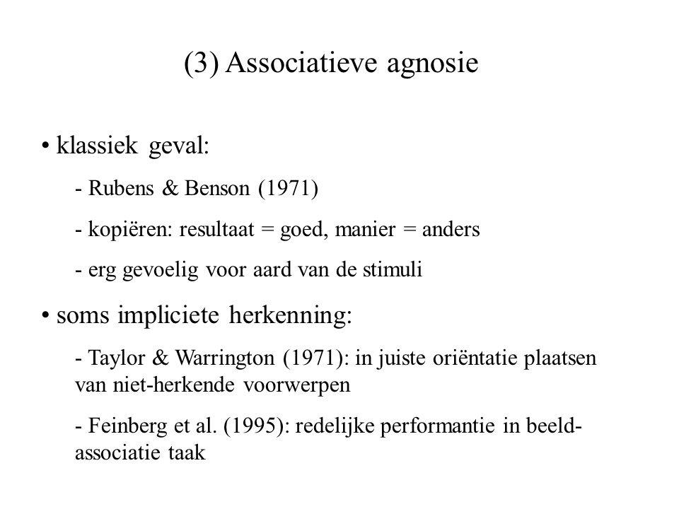 (3) Associatieve agnosie klassiek geval: - Rubens & Benson (1971) - kopiëren: resultaat = goed, manier = anders - erg gevoelig voor aard van de stimul