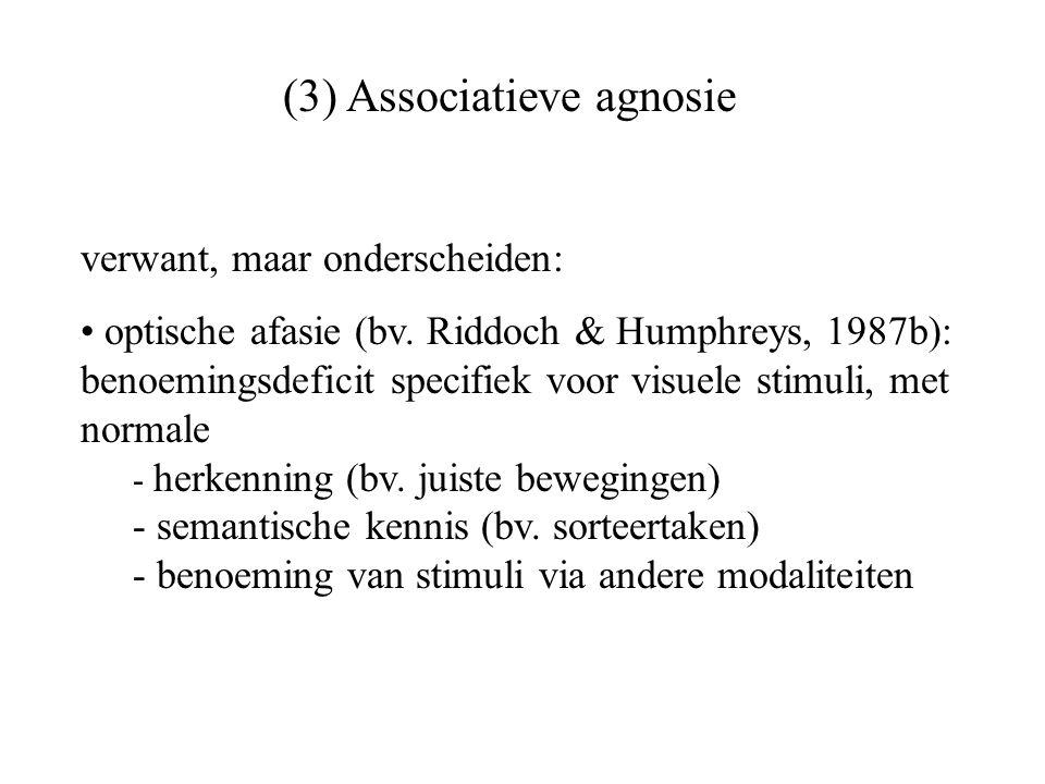 verwant, maar onderscheiden: optische afasie (bv. Riddoch & Humphreys, 1987b): benoemingsdeficit specifiek voor visuele stimuli, met normale - herkenn