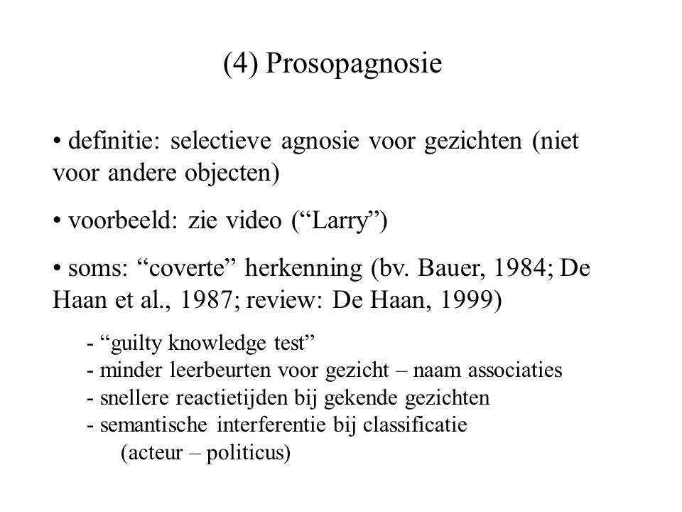 """definitie: selectieve agnosie voor gezichten (niet voor andere objecten) voorbeeld: zie video (""""Larry"""") soms: """"coverte"""" herkenning (bv. Bauer, 1984; D"""