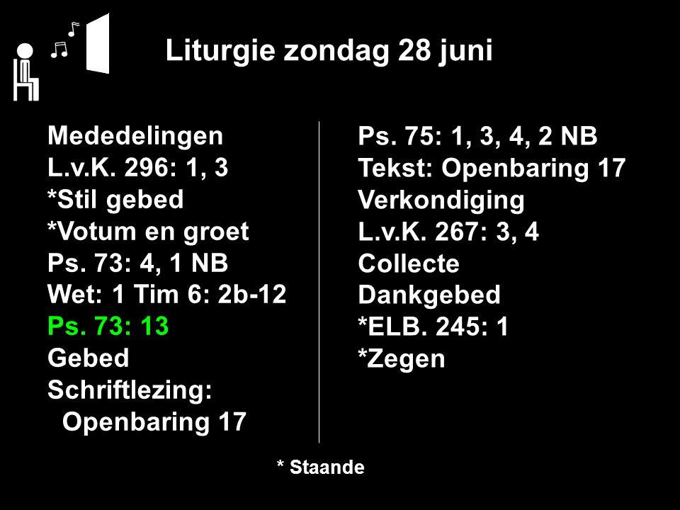 Liturgie zondag 28 juni Mededelingen L.v.K. 296: 1, 3 *Stil gebed *Votum en groet Ps.