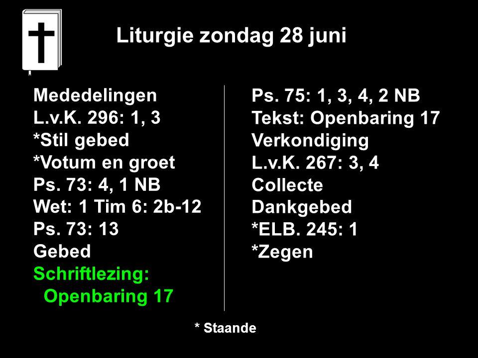 Liturgie zondag 28 juni Mededelingen L.v.K.296: 1, 3 *Stil gebed *Votum en groet Ps.