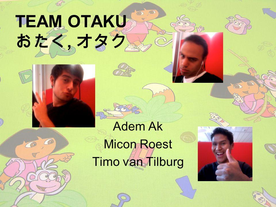 TEAM OTAKU おたく, オタク Adem Ak Micon Roest Timo van Tilburg