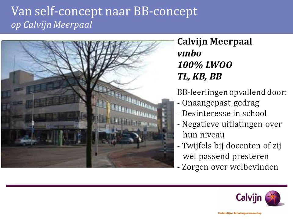 Van self-concept naar BB-concept op Calvijn Meerpaal Calvijn Meerpaal vmbo 100% LWOO TL, KB, BB BB-leerlingen opvallend door: - Onaangepast gedrag - D