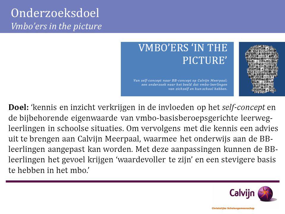 Onderzoeksdoel Vmbo'ers in the picture Doel: 'kennis en inzicht verkrijgen in de invloeden op het self-concept en de bijbehorende eigenwaarde van vmbo