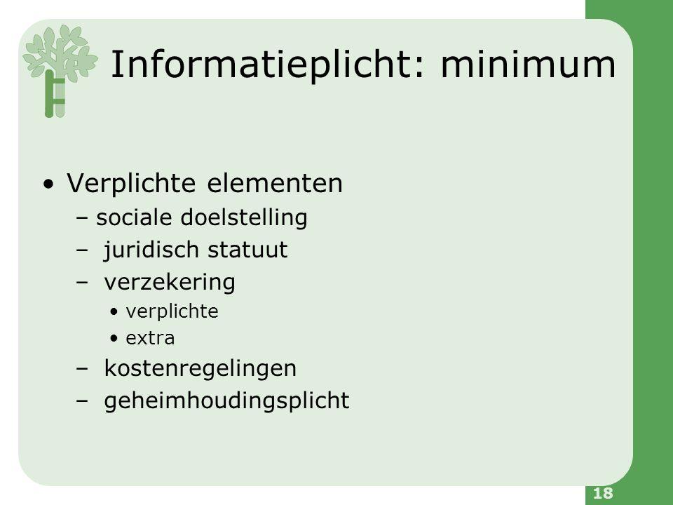 18 Informatieplicht: minimum Verplichte elementen –sociale doelstelling – juridisch statuut – verzekering verplichte extra – kostenregelingen – geheimhoudingsplicht