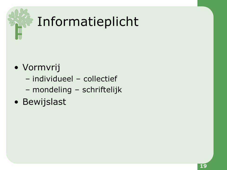 19 Informatieplicht Vormvrij –individueel – collectief –mondeling – schriftelijk Bewijslast