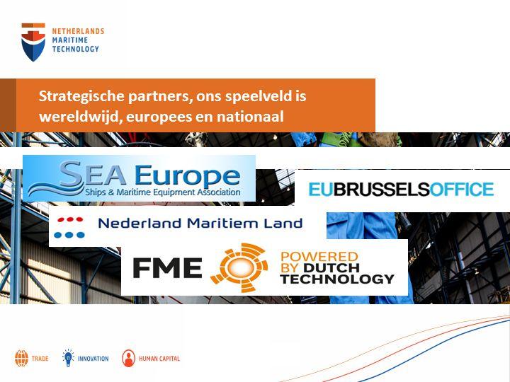 Strategische partners, ons speelveld is wereldwijd, europees en nationaal