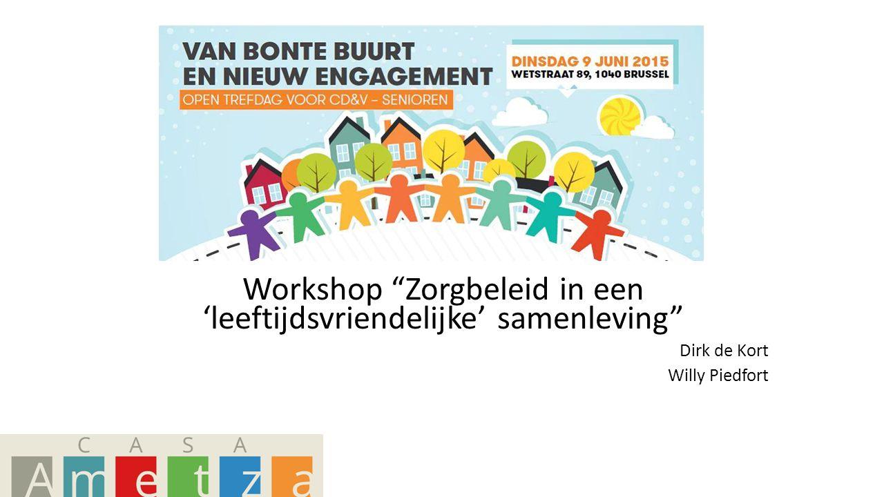 Workshop Zorgbeleid in een 'leeftijdsvriendelijke' samenleving Dirk de Kort Willy Piedfort